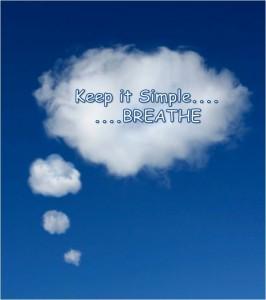 Keep it Simple, Breathe.